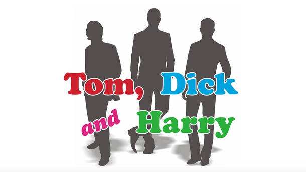 Tom Dick and Harry